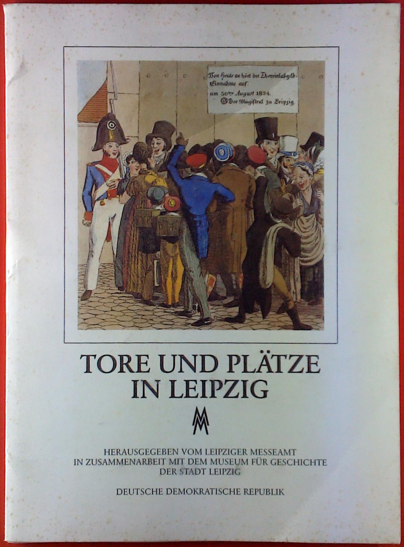 Tore und Plätze in Leipzig: Hrsg. Leipziger Messeamt