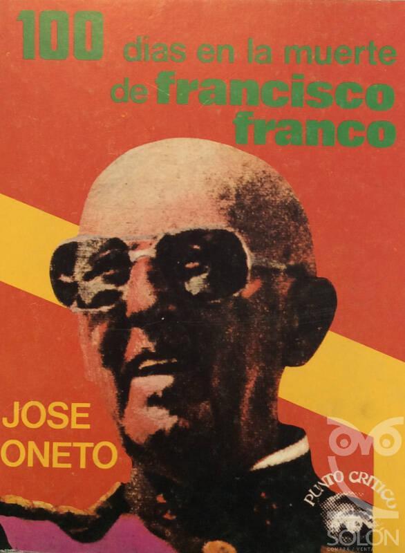 100 días en la muerte de Francisco Franco - José Oneto