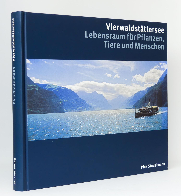 Vierwaldstättersee : Lebensraum für Pflanzen, Tiere und: Stadelmann, Pius