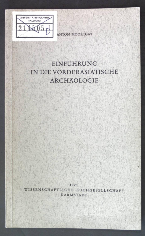 Einführung in die vorderasiatische Archäologie. Die Altertumswissenschaft.: Moortgat, Anton:
