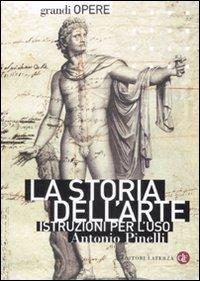 La storia dell'arte. Istruzioni per l'uso. - Pinelli,Antonio.