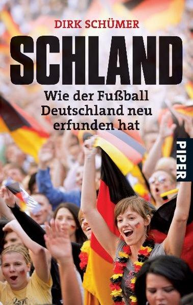Schland: Wie der Fußball Deutschland neu erfunden hat (Piper Taschenbuch, Band 25981) - Schümer, Dirk