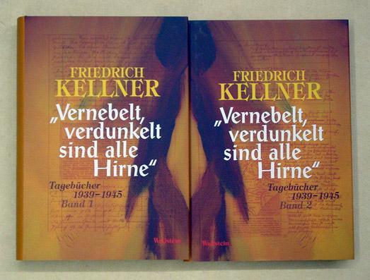 Vernebelt, verdunkelt sind alle Hirne». Tagebücher 1939: Kellner, Friedrich -