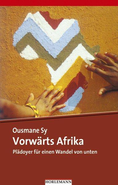Vorwärts Afrika: Plädoyer für einen Wandel von unten - Sy, Ousmane