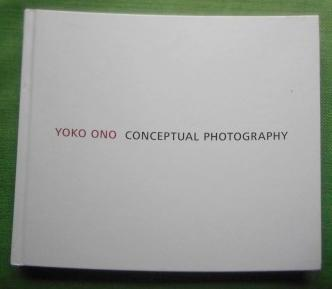 Yoko Ono. Conceptual Photography. Introduction: Lars Schwander.: Hendricks, Jon (Ed.):