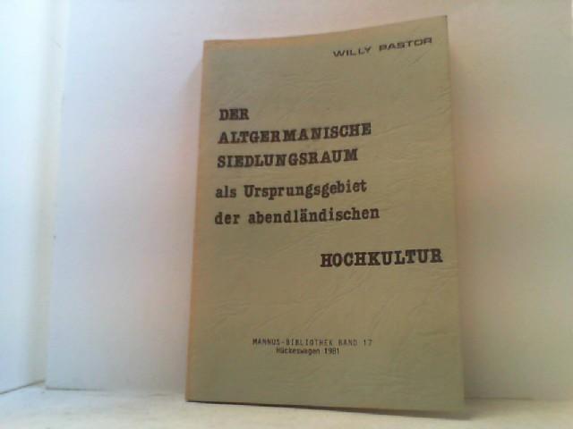 Der Altgermanische Siedlungsraum als Ursprungsgebiet der abendländischen: Pastor, Willy,