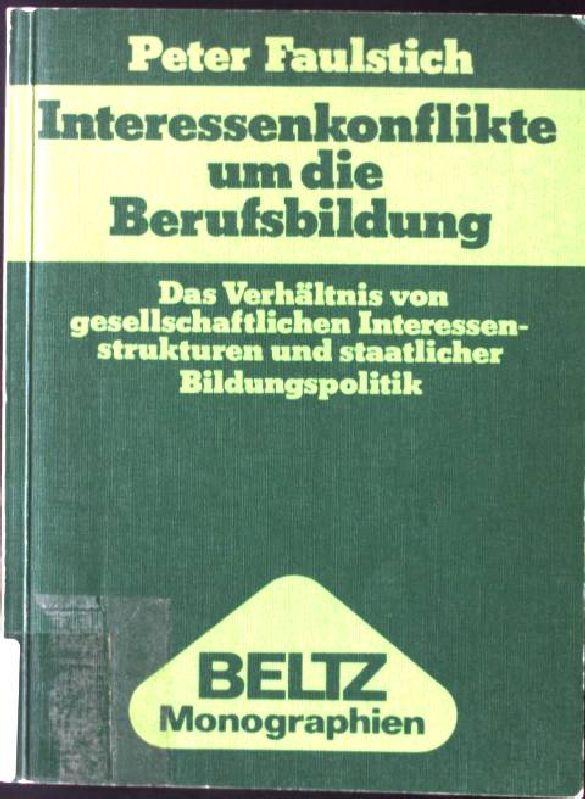 Interessenkonflikte um die Berufsbildung : d. Verhältnis: Faulstich, Peter: