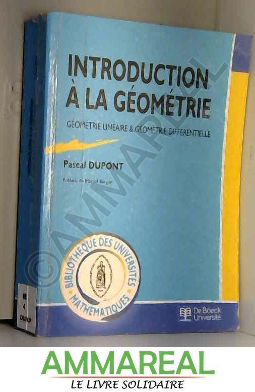 Introduction à la géométrie : Géométrie linéaire et géométrie différentielle - Pascal Dupont