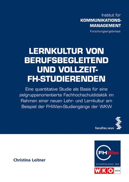 Lernkultur von berufsbegleitend und Vollzeit-FH-Studierenden (Schriftenreihe der FHWien-Studiengänge der WKW) - Leitner, Christina