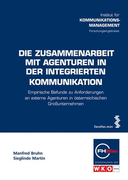 Die Zusammenarbeit mit Agenturen in der integrierten Kommunikation (Schriftenreihe der FHWien-Studiengänge der WKW) - Bruhn, Manfred und Sieglinde Martin