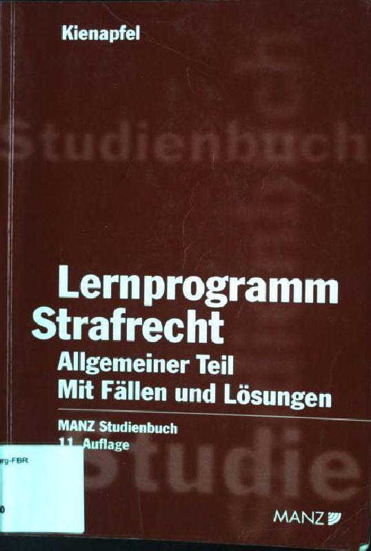 Lernprogramm Strafrecht, Allgemeiner Teil : mit Fällen: Kienapfel, Diethelm: