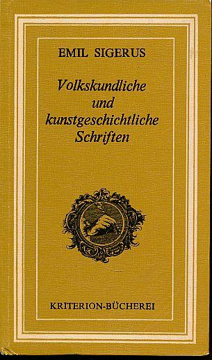 Volkskundliche und kunstgeschichtliche Schriften. Hrsg. von Brigitte: Sigerus, Emil: