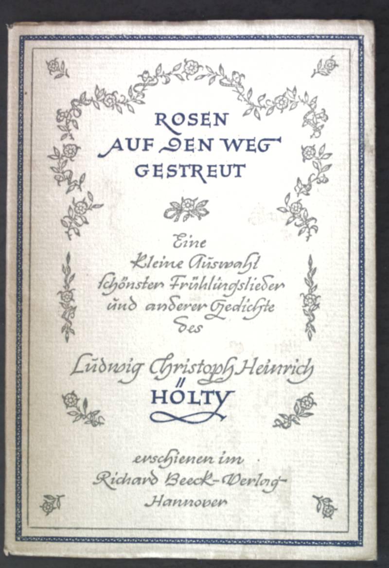 Rosen auf den Weg gestreut: Eine kleine: Hölty, Ludwig Christoph