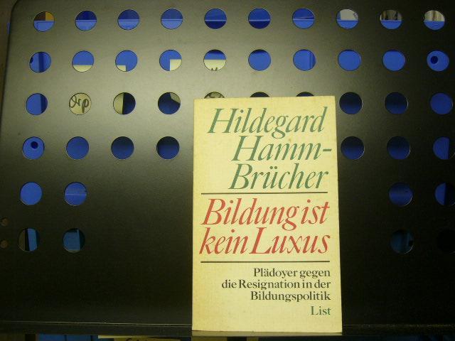 Bildung ist kein Luxus - Hamm-Brücher, Hildegard