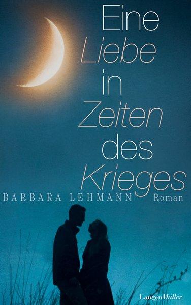 Eine Liebe in Zeiten des Krieges: Roman: Lehmann, Barbara: