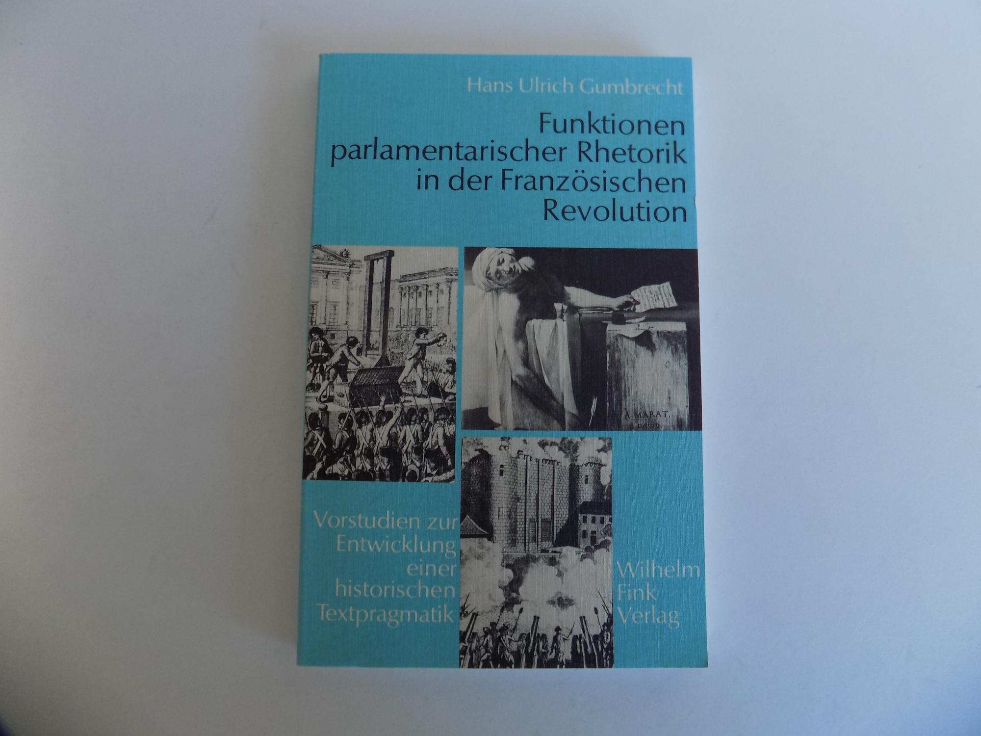 Funktionen parlamentarischer Rhetorik in der Französischen Revolution.: Gumbrecht, Hans Ulrich