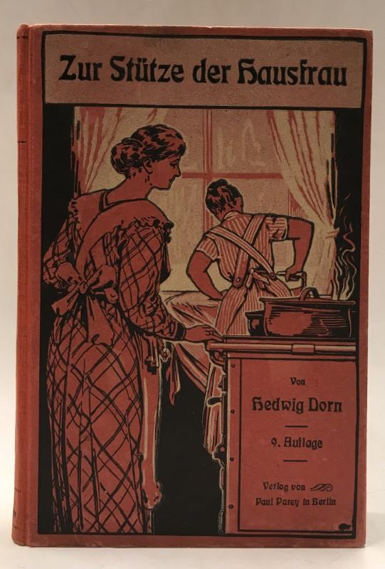 Zur Stütze der Hausfrau. Lehrbuch für angehende: Dorn, Hedwig