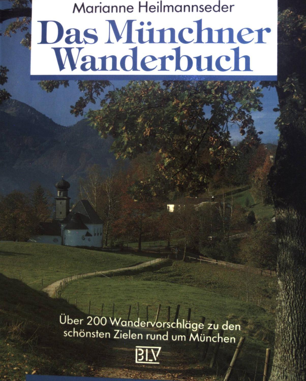 Das Münchner Wanderbuch : über 200 Wandervorschläge zu den schönsten Zielen rund um München. - Heilmannseder, Marianne