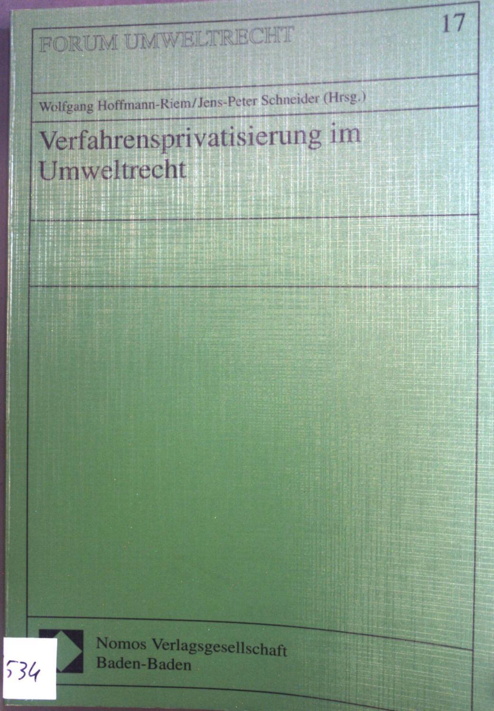 Verfahrensprivatisierung im Umweltrecht. Forum Umweltrecht ; Bd. 17 - Hoffmann-Riem, Wolfgang