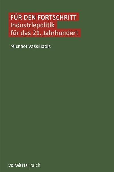 Für den Fortschritt: Industriepolitik für das 21. Jahrhundert - Vassiliadis, Michael