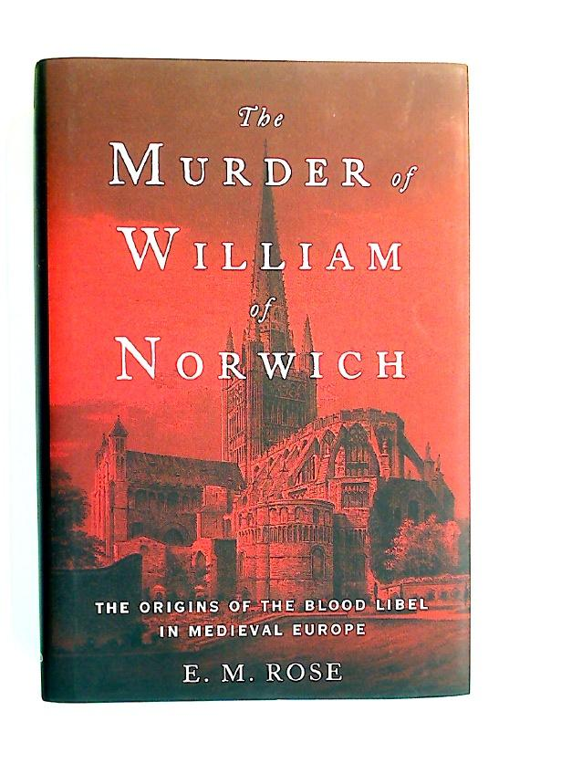 The Murder of William of Norwich. The: Rose, E M