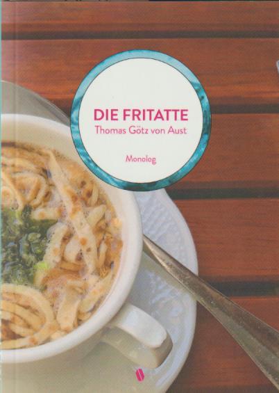 Die Fritatte. Monolog - Wittgenstein-Fassung: Aust, Thomas Götz