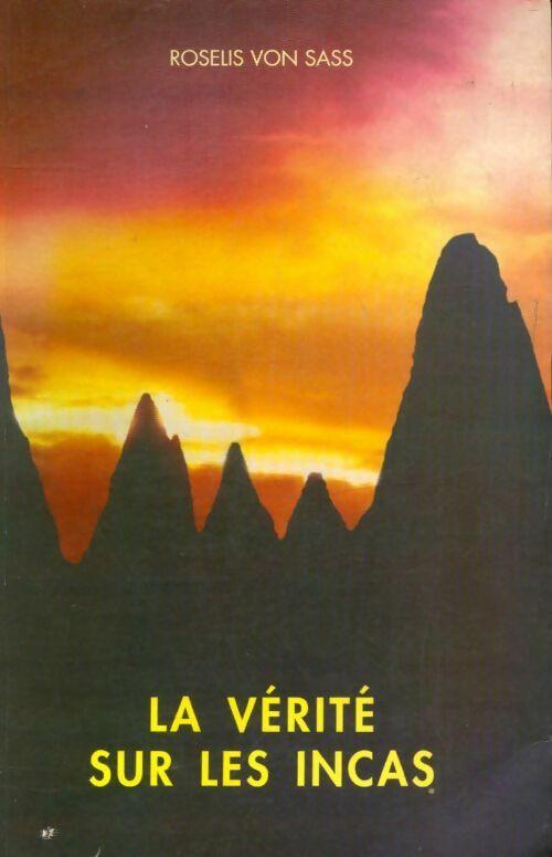 La vérité sur les incas - Roselis Von Sass - Roselis Von Sass