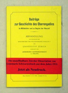 Beiträge zur Geschichte des Oberengadins im Mittelalter und zu Beginn der Neuzeit. [Reprint]. - Schwarzenbach, Annemarie