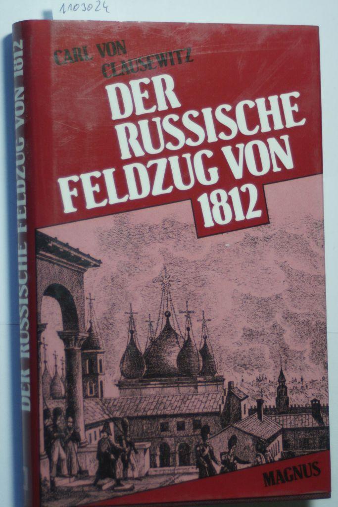 Der russische Feldzug von 1812: Clausewitz, Carl von: