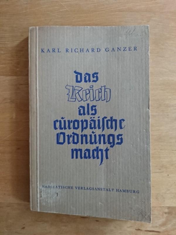 Das Reich als europäische Ordnungsmacht: Ganzer, Karl Richard