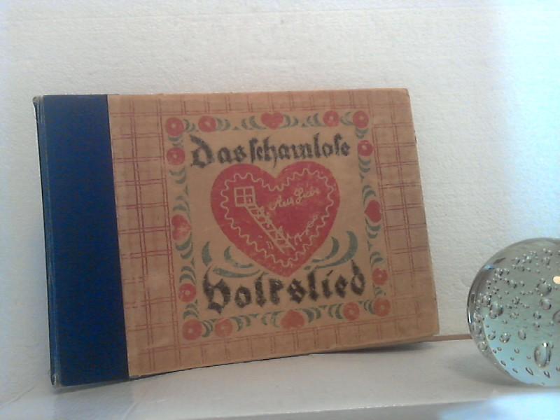 Das schamlose Volkslied. - Eine Sammlung erotischer: Schidrowitz, Leo (Hrsg.);