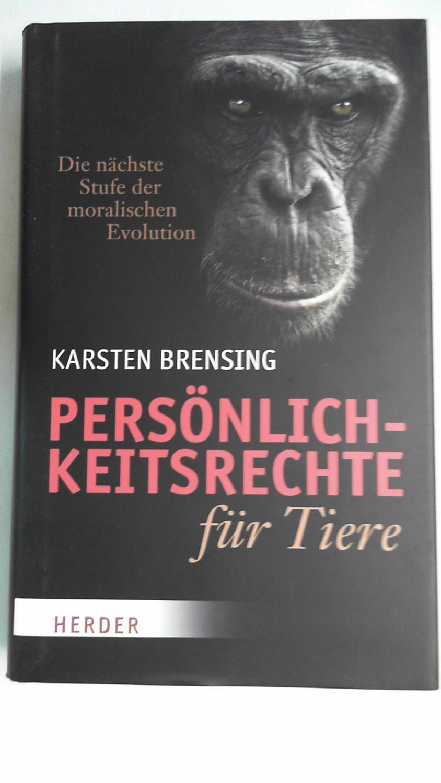 Persönlichkeitsrechte für Tiere: Die nächste Stufe der moralischen Evolution, - Brensing, Karsten