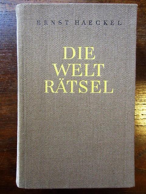 Die Welträtsel. Gemeinverständliche Studien über monistische Philosophie.: Haeckel, Ernst