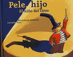 PELE HIJO. EL NIÑO DEL CIRCO - MARKALEENA LEMBCKE / CORNELIA HAAS