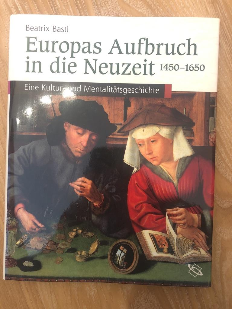 Europas Aufbruch in die Neuzeit 1450-1650: Eine: Bastl, Beatrix: