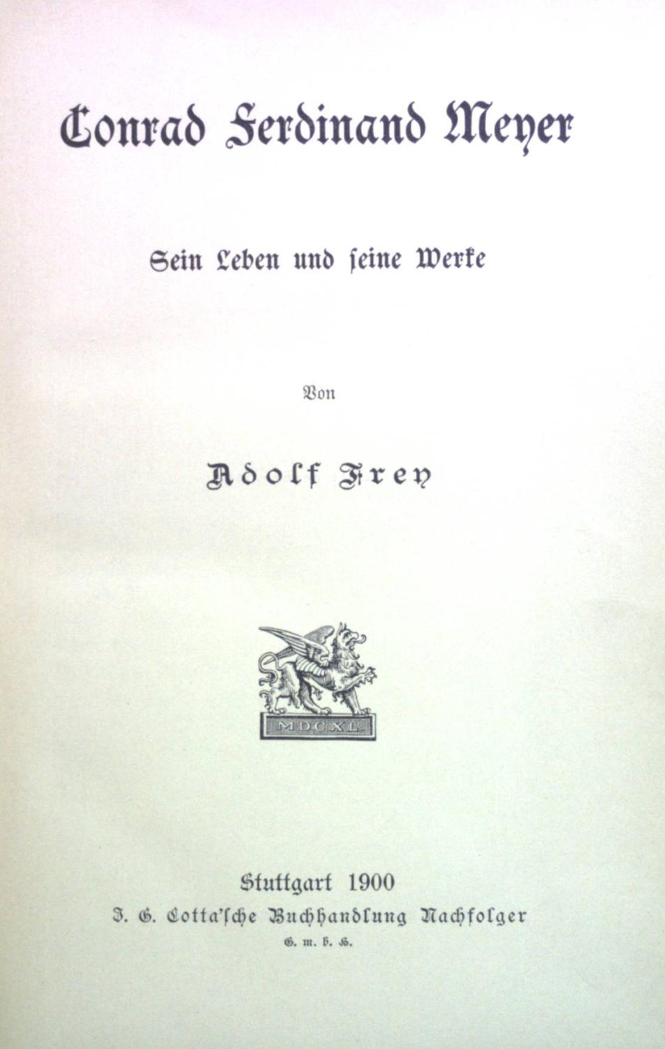 Conrad Ferdinand Meyer: sein Leben und seine: Frey, Adolf: