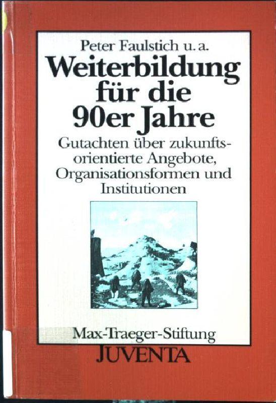 Weiterbildung für die 90er Jahre : Gutachten: Faulstich, Peter: