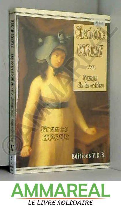 Charlotte Corday, ou, Lange de la colère (Elle était une fois) - Huser, France