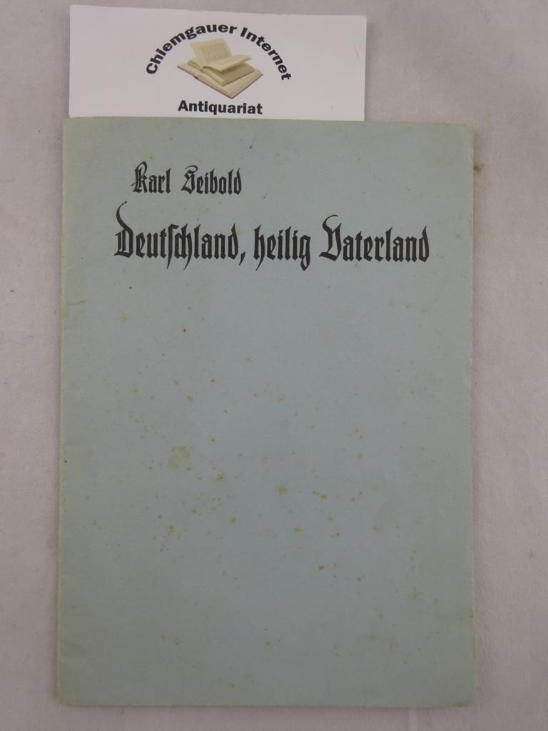 Deutschland, heilig Vaterland! : Sprechchöre. Sprechchorspiele ;: Seibold, Karl: