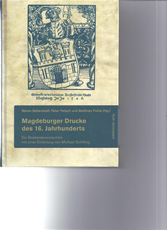 Magdeburger Drucke des 16. Jahrhunderts. Ein Bestandsverzeichnis: Ballerstedt, Maren/Petsch, Peter/