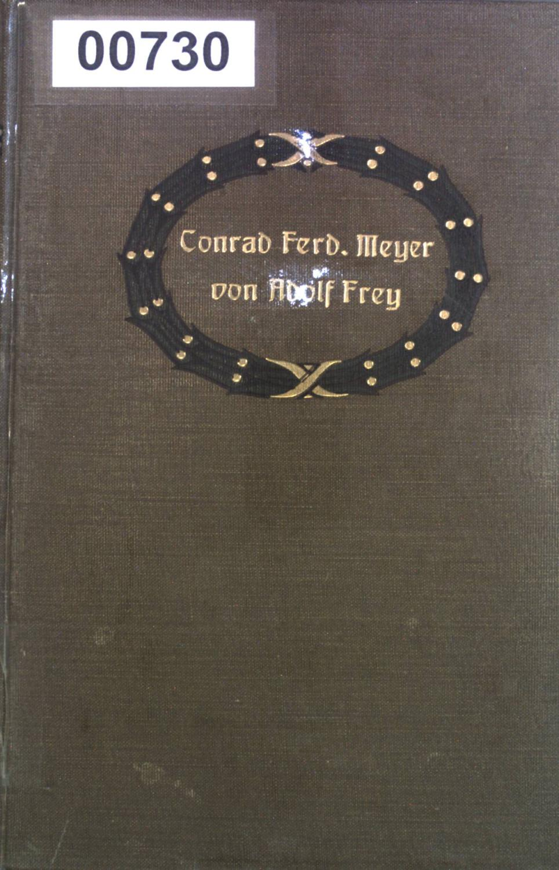 Conrad Ferdinand Meyer.: Frey, Adolf: