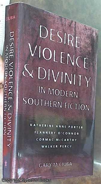 Desire, Violence & Divinity in Modern Southern Fiction; Katherine Anne Porter, Flannery O'Connor, Cormac McCarthy, Walker Percy (Southern Literary Studies) - Ciuba, Gary M.