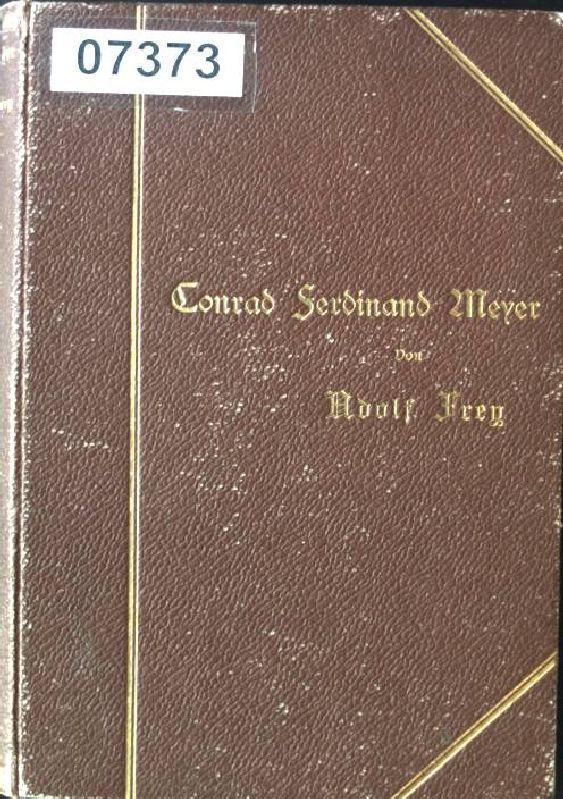 Conrad Ferdinand Meyer, Sein Leben und seine: Frey, Adolf: