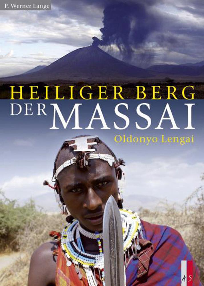 Heiliger Berg der Massai. Oldonyo Lengai. - Von P. Werner Lange. Mit Fotografien von Michael Albus, Christina Helbig u.a. Zürich 2009.