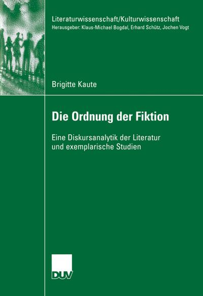 Die Ordnung der Fiktion : Eine Diskursanalytik: Brigitte Kaute