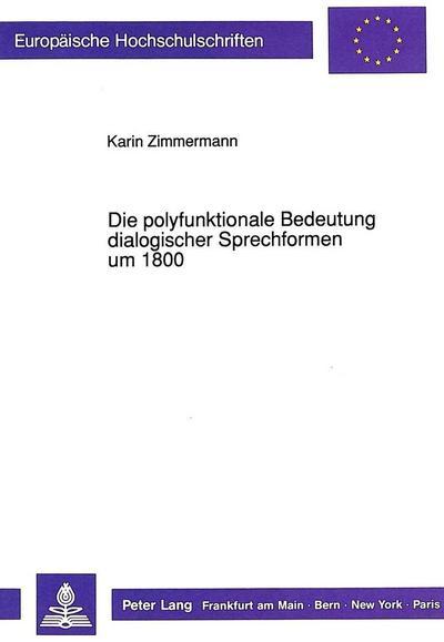 Die polyfunktionale Bedeutung dialogischer Sprechformen um 1800 : Exemplarische Analysen: Rahel Varnhagen, Bettine von Arnim, Karoline von Günderode - Karin Zimmermann