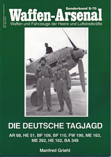 Waffen-Arsenal Sonderband S-70: Die deutsche Tagjagd. AR: GRIEHL, Manfred