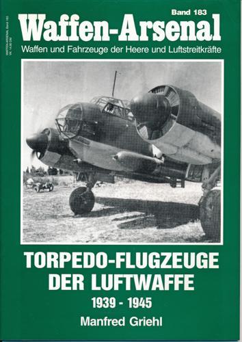 Waffen-Arsenal Band 183: Torpedo-Flugzeuge der Luftwaffe 1939: GRIEHL, Manfred