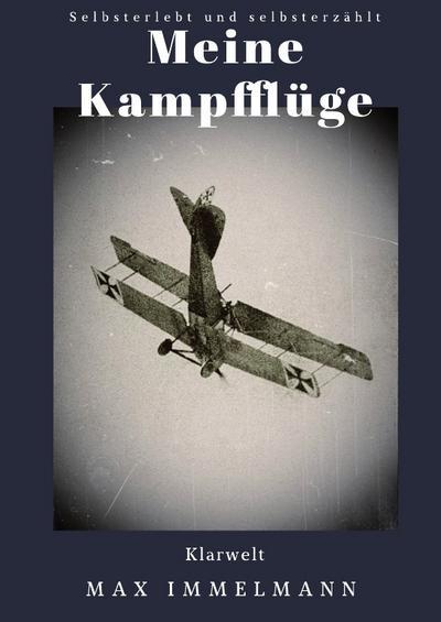 Meine Kampfflüge : Selbsterlebt und selbsterzählt - Max Immelmann