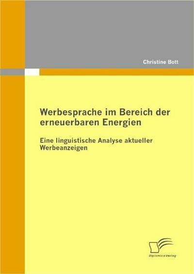 Werbesprache im Bereich der erneuerbaren Energien: Eine linguistische Analyse aktueller Werbeanzeigen - Christine Bott